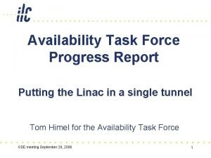 Availability Task Force Progress Report Putting the Linac