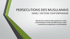 PERSECUTIONS DES MUSULMANS DANS LHISTOIRE CONTEMPORAINE tat des