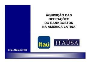 AQUISIO DAS OPERAES DO BANKBOSTON NA AMRICA LATINA
