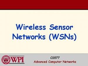 Wireless Networks Sensor WSNs CS 577 Advanced Computer
