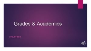 Grades Academics AUGUST 2018 Grades are recorded as