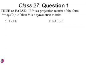 Class 27 Question 1 TRUE or FALSE If
