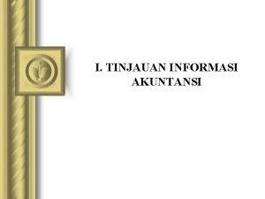 I TINJAUAN INFORMASI AKUNTANSI Sistem Informasi dan Organisasi