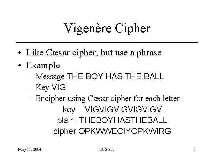 Vigenre Cipher Like Csar cipher but use a