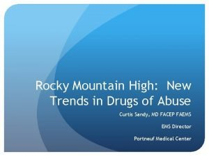 Rocky Mountain High New Trends in Drugs of