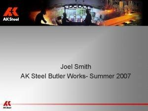 Joel Smith AK Steel Butler Works Summer 2007