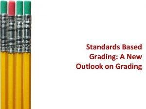Standards Based Grading A New Outlook on Grading