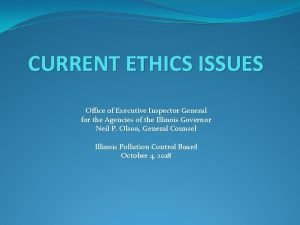 CURRENT ETHICS ISSUES Office of Executive Inspector General