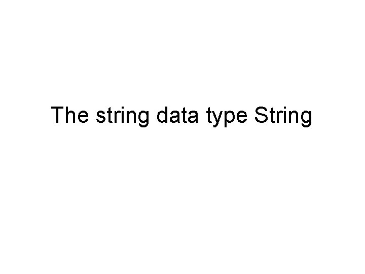 The string data type String String 1 The