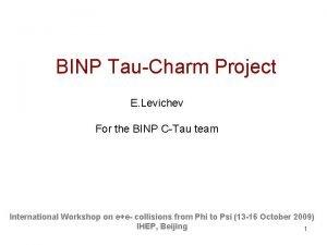 BINP TauCharm Project E Levichev For the BINP