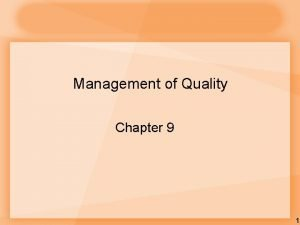 Management of Quality Chapter 9 1 Quality Management