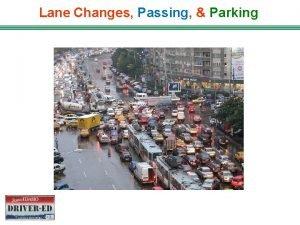 Lane Changes Passing Parking LANE CHANGES If you