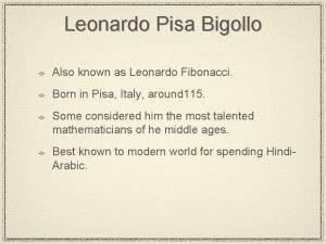 Leonardo Pisa Bigollo Also known as Leonardo Fibonacci