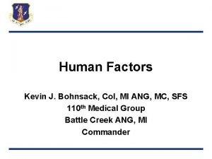 Human Factors Kevin J Bohnsack Col MI ANG