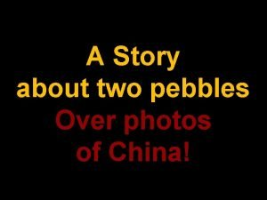 A Story about two pebbles Over photos of