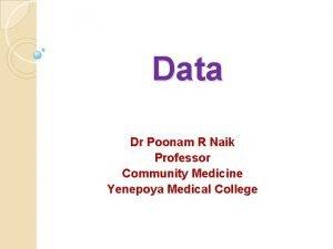 Data Dr Poonam R Naik Professor Community Medicine