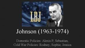 Johnson 1963 1974 Domestic Policies Alexis P Sebastian