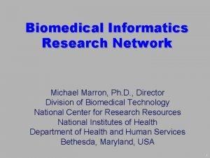 Biomedical Informatics Research Network Michael Marron Ph D