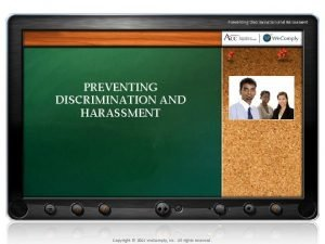 Preventing Discrimination and Harassment PREVENTING DISCRIMINATION AND HARASSMENT