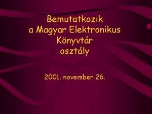 Bemutatkozik a Magyar Elektronikus Knyvtr osztly 2001 november