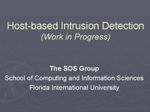 Hostbased Intrusion Detection Work in Progress The SOS