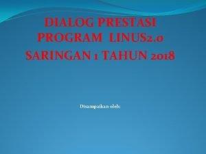 DIALOG PRESTASI PROGRAM LINUS 2 0 SARINGAN 1
