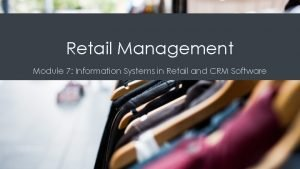 Retail Management Module 7 Information Systems in Retail