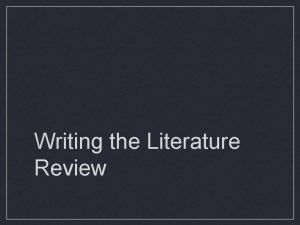 Writing the Literature Review Literature Review A Process