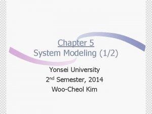 Chapter 5 System Modeling 12 Yonsei University 2