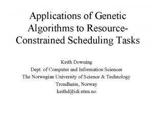 Applications of Genetic Algorithms to Resource Constrained Scheduling