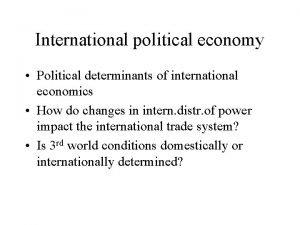 International political economy Political determinants of international economics
