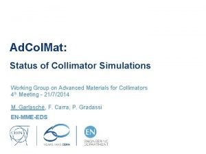 Ad Col Mat Status of Collimator Simulations Working
