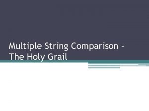 Multiple String Comparison The Holy Grail Why multiple