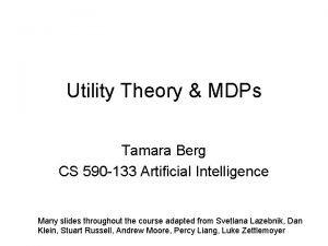 Utility Theory MDPs Tamara Berg CS 590 133