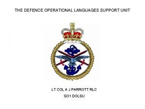 THE DEFENCE OPERATIONAL LANGUAGES SUPPORT UNIT LT COL