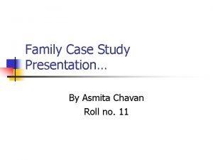 Family Case Study Presentation By Asmita Chavan Roll