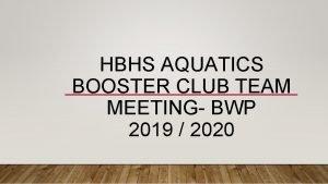 HBHS AQUATICS BOOSTER CLUB TEAM MEETING BWP 2019