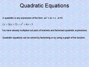 Quadratic Equations A quadratic is any expression of