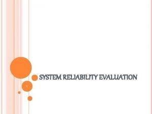 SYSTEM RELIABILITY EVALUATION 1 System reliability evaluation using