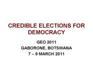 CREDIBLE ELECTIONS FOR DEMOCRACY GEO 2011 GABORONE BOTSWANA