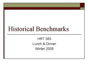 Historical Benchmarks HRT 383 Lunch Dinner Winter 2006