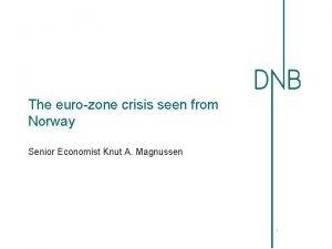 The eurozone crisis seen from Norway Senior Economist