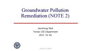 Groundwater Pollution Remediation NOTE 2 Joonhong Park Yonsei