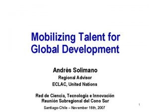 Mobilizing Talent for Global Development Andrs Solimano Regional