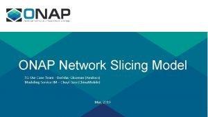 ONAP Network Slicing Model 5 G Use Case