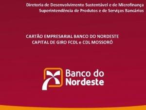 Diretoria de Desenvolvimento Sustentvel e de Microfinana Superintendncia