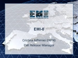 EMI INFSORI261611 EMI0 Cristina Aiftimiei INFN EMI Release