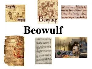 Beowulf Beowulf the text First great work of