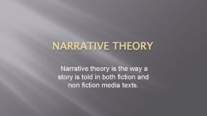 NARRATIVE THEORY Narrative theory is the way a