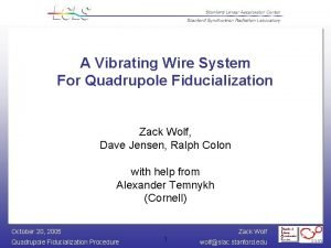 A Vibrating Wire System For Quadrupole Fiducialization Zack